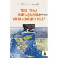 Türk - Yunan Yakınlaşmasında (1999-2006) Yunan Medyasının Rolü?
