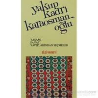 Yakup Kadri Karaosmanoğlu Yaşamı, Sanatı, Yapıtlarından Seçmeler-Derleme