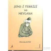 Şems i Tebrizi Ve Mevlana Celaleddin Rumi - Devrim Altay