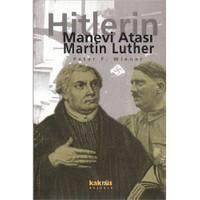Martin Luther : Hitler'in Manevi Atası - Peter F. Wiener
