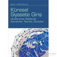 Küresel Siyasete Giriş - Uluslararası İlişkilerde Kavramlar, Teoriler, Süreçler-Evren Balta