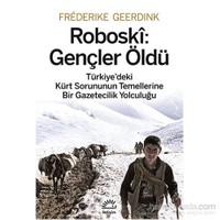 Roboskî: Gençler Öldü Türkiye'deki Kürt Sorununun Temellerine Bir Gazetecilik Yolculuğu