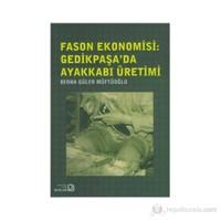 Fason Ekonomisi: Gedikpaşa'Da Ayakkabı Üretimi-Berna Güler Müftüoğlu