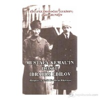 Mustafa Kemal'İn Dostu İbrahim Ebilov-Akif Ahindov