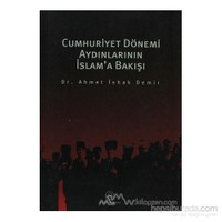 Cumhuriyet Dönemi Aydınlarının İslam''A Bakışı-Ahmet İshak Demir