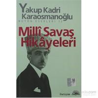 Milli Savaş Hikayeleri - Bütün Eserleri 12 - Yakup Kadri Karaosmanoğlu