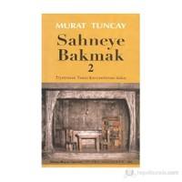 Sahneye Bakmak - 2-Murat Tuncay