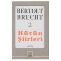 BERTOLT BRECHT 2/BÜTÜN ŞİİRLERİ
