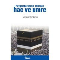 Peygamberimizin Dilinden Hac ve Umre - Mehmed Paksu