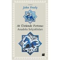At Üstünde Fırtına: Anadolu Selçukluları-John Freely