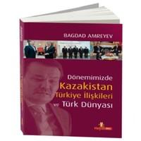 Kazakistan Türkiye İlişkileri - Bağdat Amreyev