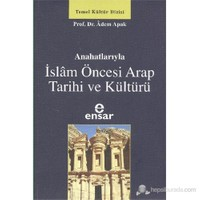 Anahatlarıyla İslam Öncesi Arap Tarihi Ve Kültürü-Adem Apak