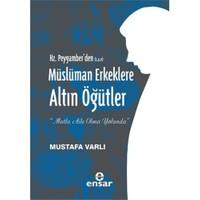 Hz. Peygamberden S.A.V Müslüman Erkeklere Altın Öğütler-Mustafa Varlı
