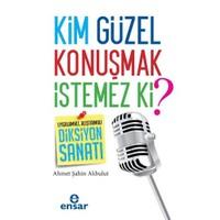 Kim Güzel Konuşmak İstemez Ki Diksiyon Sanatı-Uygulamalı Alıştırmalı - Ahmet Şahin Akbulut