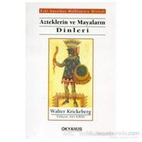 Azteklerin Ve Mayaların Dinleri Eski Amerikan Halklarının Dinleri-Walter Krickeberg