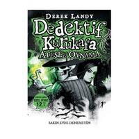 Dedektif Kurukafa: Ateşle Oynama - Derek Landy