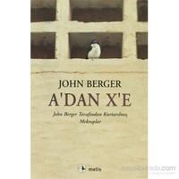 A'dan X'e - John Berger Tarafından Kurtarılmış Mektuplar