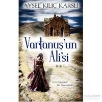 Vartanuş'un Ali'si - 1915 Tehcirinde Bir Ermeni Gelin