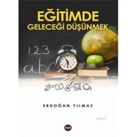 Eğitimde Geleceği Düşünmek - Erdoğan Yılmaz