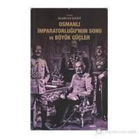 Osmanlı İmparatorluğu'Nun Sonu Ve Büyük Güçler-Kolektif