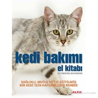 Kedi Bakımı El Kitabı - Sağlıklı, Mutlu ve İyi Eğitilmiş Bir Kedi için Kapsamlı Bir Rehber(Flexi Kap - Catherine Davidson
