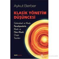 Klasik Yönetim Düşüncesi - Geleneksel ve Klasik Paradigmalar - Aykut Berber