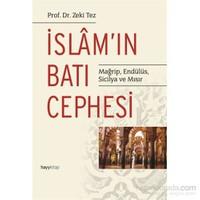 İslam'In Batı Cephesi - Mağrip, Endülüs, Sicilya Ve Mısır-Zeki Tez