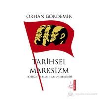 Tarihsel Marksizm - (İktisadi Ve Felsefi Aklın Eleştirisi)-Orhan Gökdemir