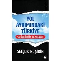 Yol Ayrımındaki Türkiye: Ya Özgürlük Ya Sefalet - Selçuk R. Şirin