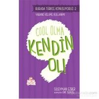 Burada Türkçe Konuşuyoruz: Cool Olma Kendin Ol