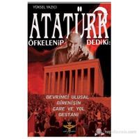 Atatürk Öfkelenip Dedi ki: (Devrimci Ulusal Direnişin Çare ve Yol Destanı)