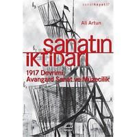 Sanatın İktidarı: 1917 Devrimi Avangard Sanat Ve Müzecilik-Ali Artun