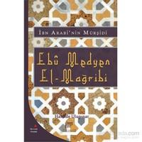 Ebû Medyen El-Mağribi - Hayatı,Eserleri,Tasavvufî Görüşleri ve Medyeniyye Tarîkatı