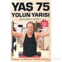 Yaş 75 Yolun Yarısı Gençlik ve Sağlıklı Yaşam Sırları