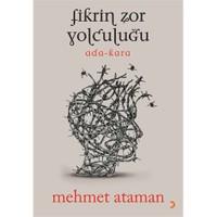 Fikrin Zor Yolculuğu-Mehmet Ataman