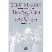 Türkiye, İslam ve Sekülarizm (Makaleler 5) - Şerif Mardin