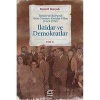 İktidar Ve Demokratlar - Türkiye'De İki Partili Siyasi Sistemin Kuruluş Yılları (1945-1950) Cilt 2-Cemil Koçak