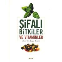 Şifalı Bitkiler ve Vitaminler - Ayşe Emre