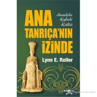Ana Tanrıça'Nın İzinde - Anadolu Kybele Kültü-Lynn E. Roller