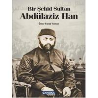 Bir Şehid Sultan Abdülaziz Han-Ömer Faruk Yılmaz