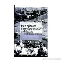 Life'S Episodes Discovering Ottoman Architecture-Godfrey Goodwin