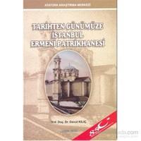 Tarihten Günümüze İstanbul Ermeni Patrikhanesi-Davut Kılıç