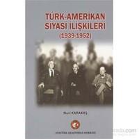 Türk Amerikan Siyasi İlişkileri 1939 1952