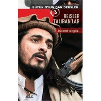 Büyük Oyundandan Dersler 3: Reisler Talibanlar