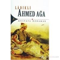Ladikli Ahmed Ağa - Mustafa Özdamar