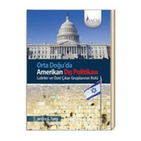Orta Doğuda Amerikan Dış Politikası Lobiler Ve Özel Çıkar Gruplarının Rolü-Janice J. Terry
