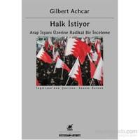 Halk İstiyor - Arap İsyanı Üzerine Radikal Bir İnceleme-Gilbert Achcar