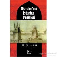 Osmanlı'Nın İstanbul Projeleri-Selçuk Alkan
