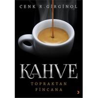 Kahve: Topraktan Fincana - Cenk R. Girginol