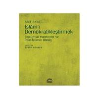 İslam'I Demokratikleştirmek: Toplumsal Hareketler Ve Post, İslamcı Dönüş-Asef Bayat